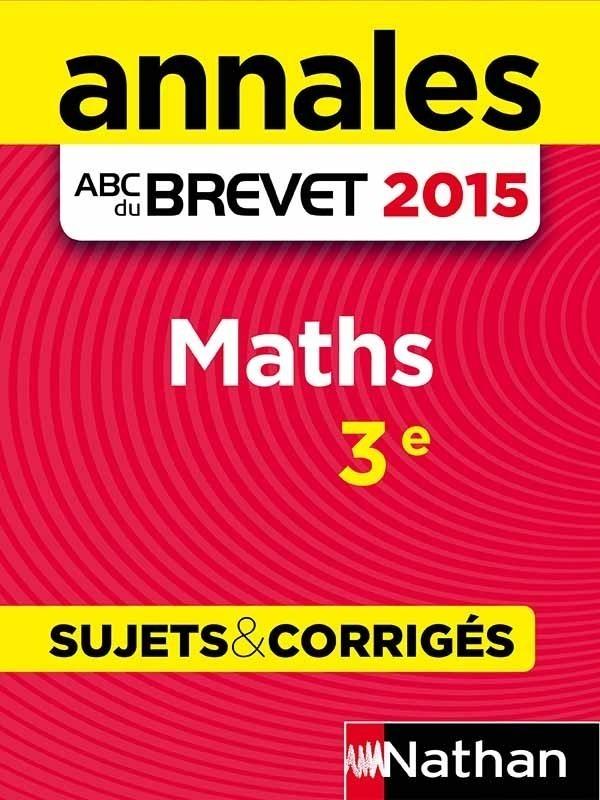 ANNALES ABC DU BREVET 2015 MATHS 3E - SUJETS & CORRIGES