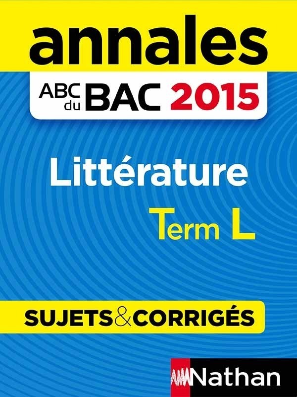 ANNALES ABC DU BAC 2015 LITTERATURE TERM L - SUJETS & CORRIGES