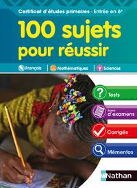 100 SUJETS POUR REUSSIR CEP - ENTREE 6EME