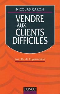 VENDRE AUX CLIENTS DIFFICILES - LES CLES DE LA PERSUASION