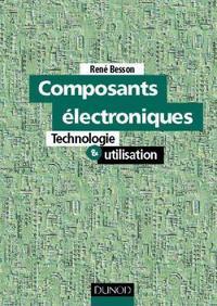 COMPOSANTS ELECTRONIQUES - TECHNOLOGIE ET UTILISATION