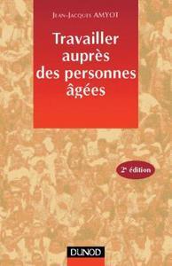 TRAVAILLER AUPRES DES PERSONNES AGEES - 2EME EDITION