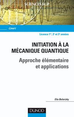 INITIATION A LA MECANIQUE QUANTIQUE - APPROCHE ELEMENTAIRE ET APPLICATIONS
