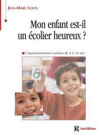 MON ENFANT EST-IL UN ECOLIER HEUREUX ? - L'EPANOUISSEMENT SCOLAIRE DE 4 A 11 ANS