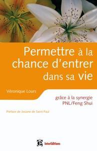 PERMETTRE A LA CHANCE D'ENTRER DANS SA VIE - GRACE A LA SYNERGIE PNL /FENG SHUI