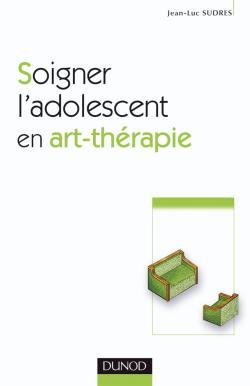 SOIGNER L'ADOLESCENT EN ART-THERAPIE - 2EME EDITION