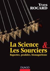 LA SCIENCE ET LES SOURCIERS - BAGUETTES, PENDULES, BIOMAGNETISME