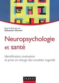 NEUROPSYCHOLOGIE ET SANTE - IDENTIFICATION, EVALUATION ET PRISE EN CHARGE DES TROUBLES COGNITIFS