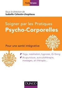SOIGNER PAR LES PRATIQUES PSYCHO-CORPORELLES - POUR UNE STRATEGIE INTEGRATIVE