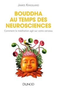 BOUDDHA AU TEMPS DES NEUROSCIENCES - COMMENT LA MEDITATION AGIT SUR NOTRE CERVEAU