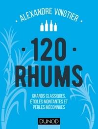 120 RHUMS - GRANDS CLASSIQUES, ETOILES MONTANTES ET PERLES MECONNUES
