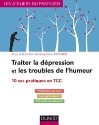 TRAITER LA DEPRESSION ET LES TROUBLES DE L'HUMEUR - 10 CAS PRATIQUES EN TCC