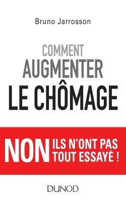 COMMENT AUGMENTER LE CHOMAGE - NON ILS N'ONT PAS TOUT ESSAYE !