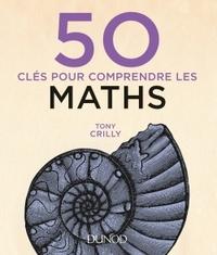50 CLES POUR COMPRENDRE LES MATHS - 2E ED.