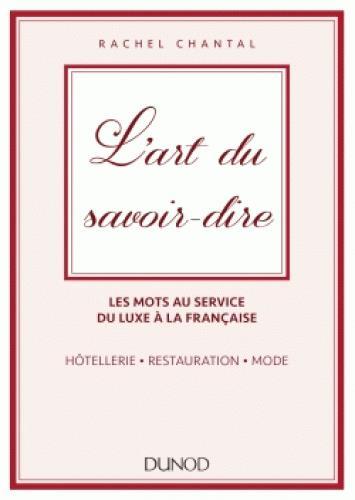 L'ART DU SAVOIR-DIRE - LES MOTS AU SERVICE DU LUXE A LA FRANCAISE. HOTELLERIE, RESTAURATION, MODE