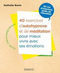 40 EXERCICES D'AUTOHYPNOSE ET DE MEDITATION POUR MIEUX VIVRE AVEC SES EMOTIONS