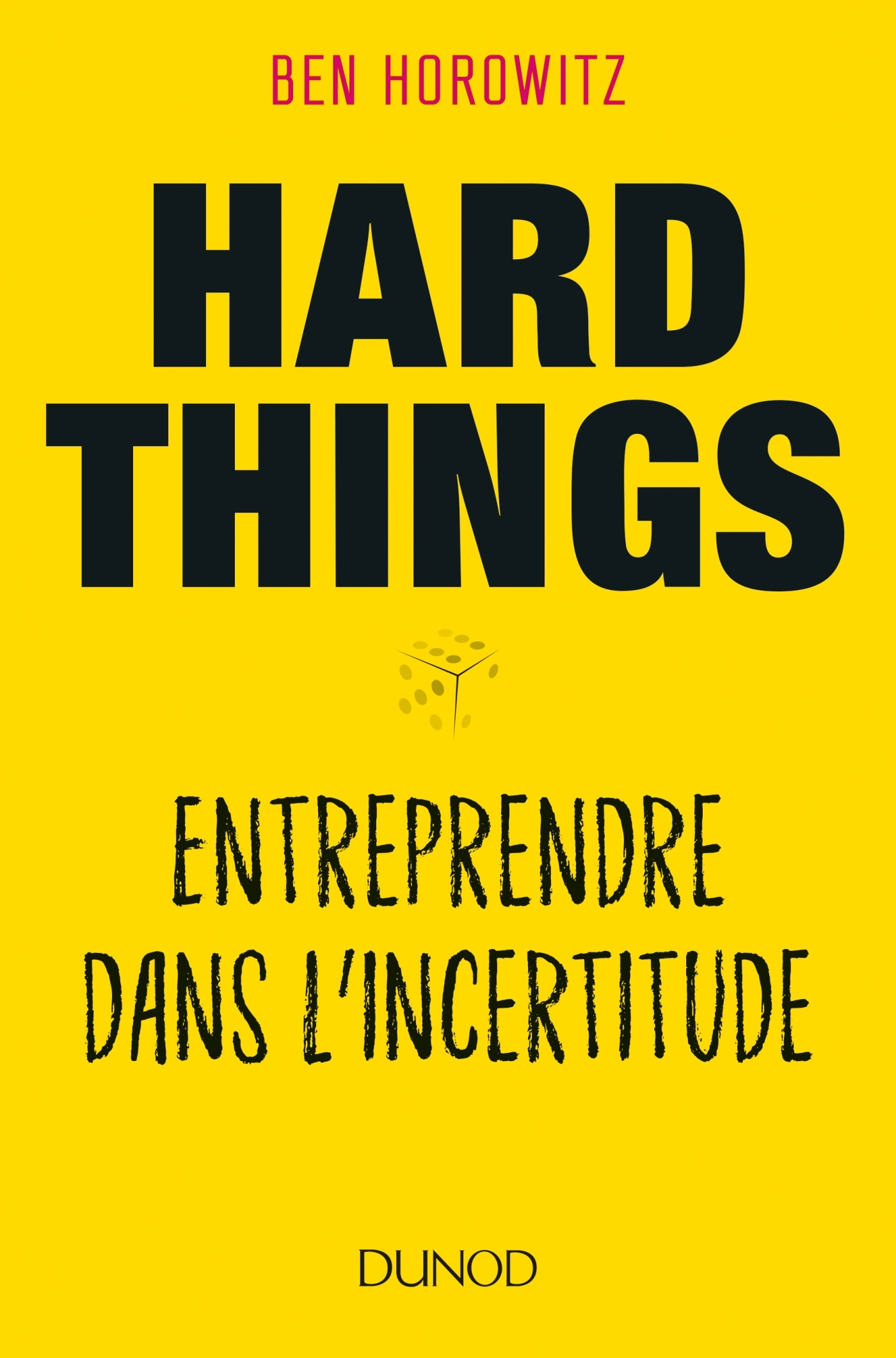 HARD THINGS - ENTREPRENDRE DANS L'INCERTITUDE