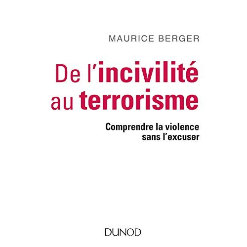 DE L'INCIVILITE AU TERRORISME - COMPRENDRE LA VIOLENCE SANS L'EXCUSER