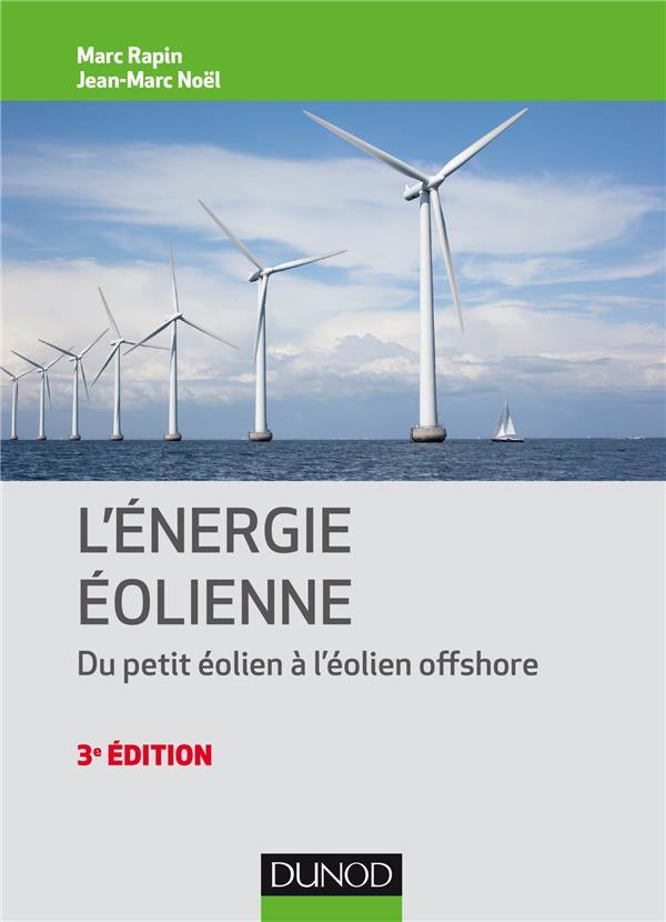 ENERGIE EOLIENNE - 3E ED. - DU PETIT EOLIEN A L'EOLIEN OFF SHORE - DU PETIT EOLIEN A L'EOLIEN OFFSHO