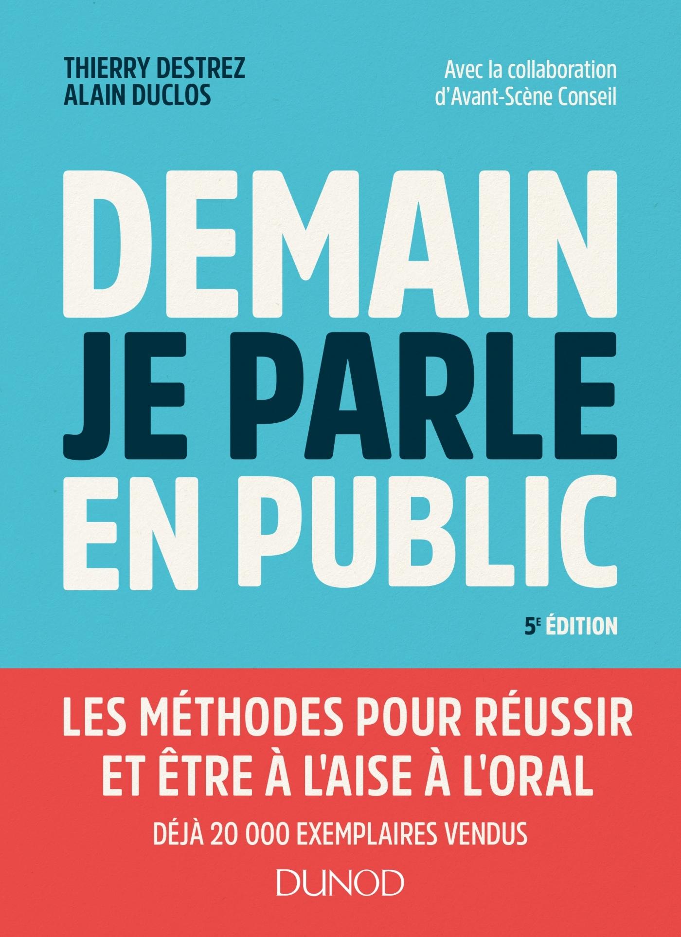 DEMAIN, JE PARLE EN PUBLIC - 5E ED. - ETRE A L'AISE ET REUSSIR A L'ORAL : PRESENTATIONS, REUNION - E