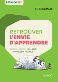 RETROUVER L'ENVIE D'APPRENDRE - COMMENT EN ARRIVER A UNE ECOLE DE LA REUSSITE POUR TOUS ?
