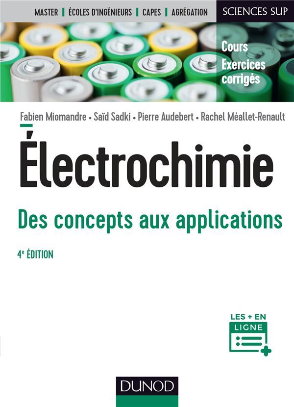 ELECTROCHIMIE - 4E ED. - DES CONCEPTS AUX APPLICATIONS - COURS ET EXERCICES CORRIGES