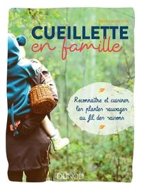 CUEILLETTE EN FAMILLE - RECONNAITRE ET CUISINER LES PLANTES SAUVAGES AU FIL DES SAISONS