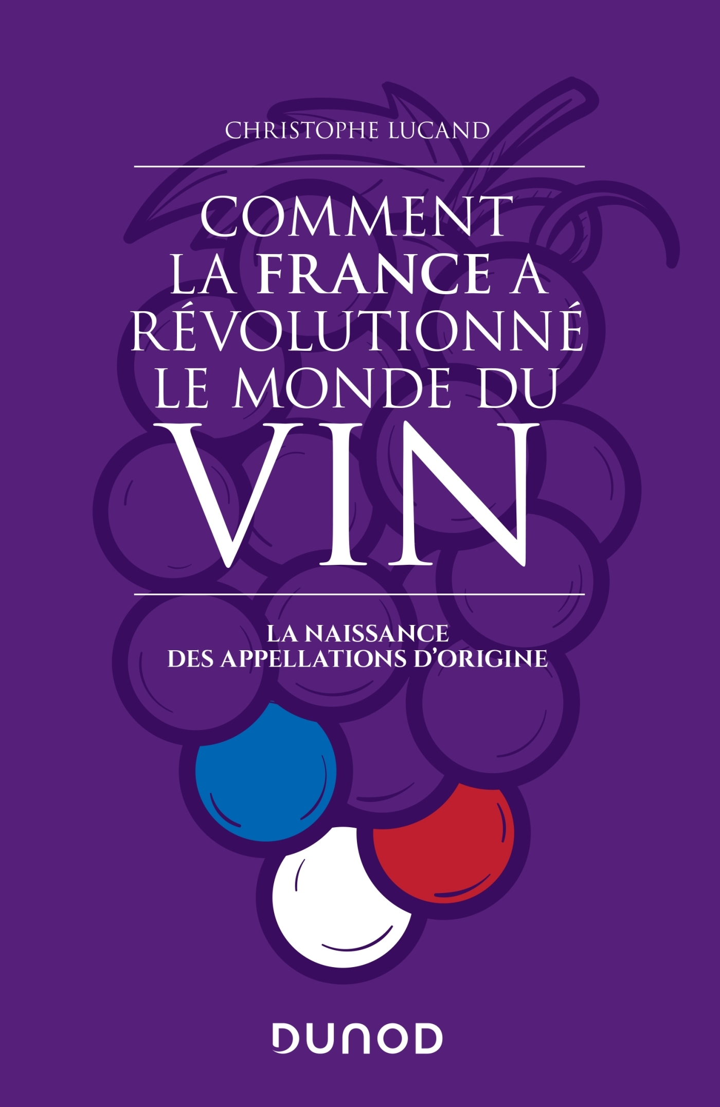 COMMENT LA FRANCE A REVOLUTIONNE LE MONDE DU VIN - LA NAISSANCE DES APPELLATIONS D'ORIGINE