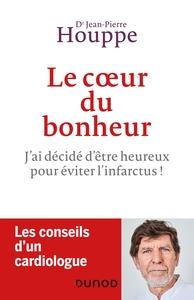 LE COEUR DU BONHEUR - J'AI DECIDE D'ETRE HEUREUX POUR EVITER L'INFARCTUS !