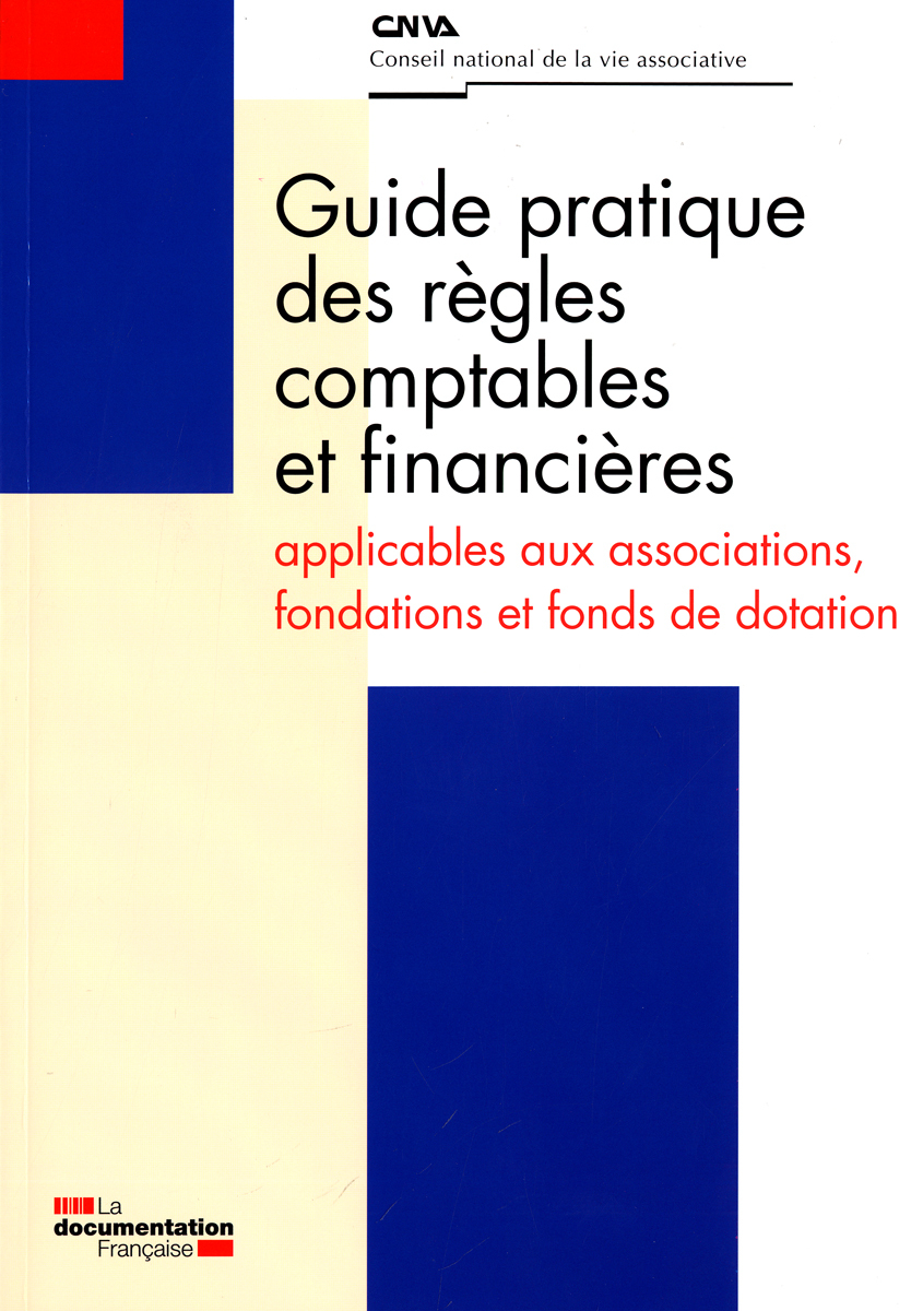 GUIDE PRATIQUE DES REGLES COMPTABLES ET FINANCIERES APPLICABLES AUX ASSOCIATIONS - FONDATIONS ET FON
