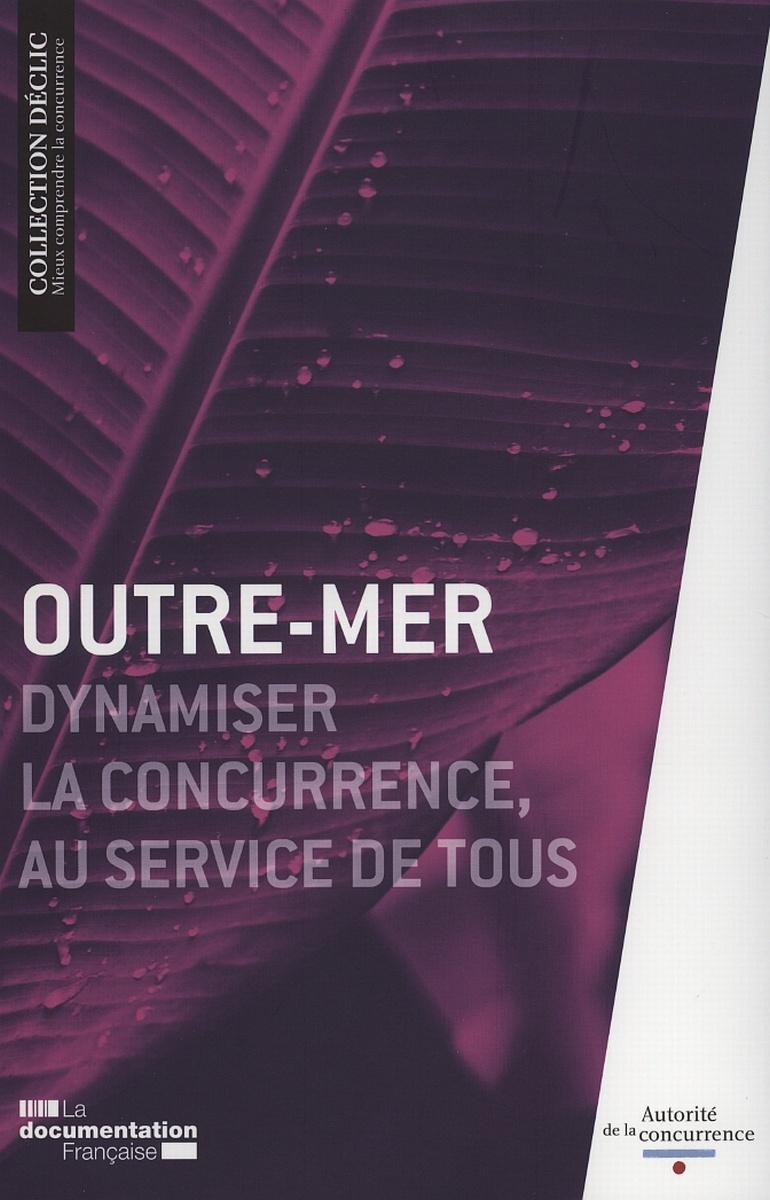 OUTRE-MER - DYNAMISER LA CONCURRENCE, AU SERVICE DE TOUS