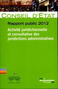 ACTIVITE JURIDICTIONNELLE ET CONSULTATIVE DES JURIDICTIONS ADMINISTRATIVES N 63 - RAPPORT PUBLIC 201
