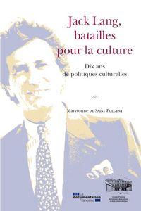 JACK LANG, BATAILLES POUR LA CULTURE, DIX ANS DE POLITIQUES CULTURELLES.