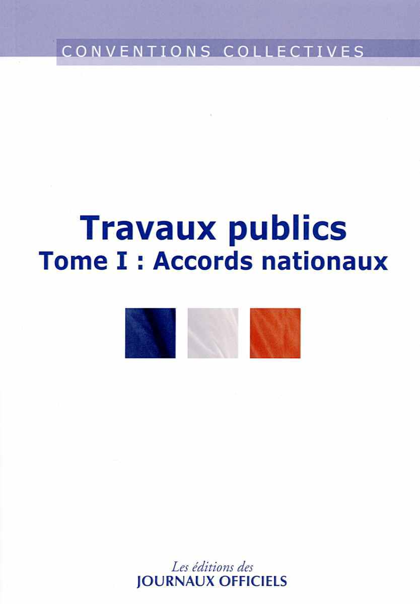 TRAVAUX PUBLICS  TOME 1 : ACCORDS NATIONAUX N 3005-I