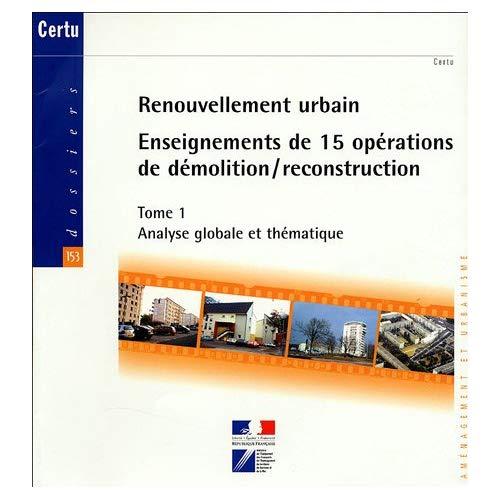 RENOUVELLEMENT URBAIN : ENSEIGNEMENTS DE 15 OPERATIONS DE DEMOLITION/RECONSTRUCTION TOME 1 : ANALYSE