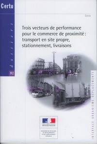 TROIS VECTEURS DE PERFORMANCE POUR LE COMMERCE DE PROXIMITE : TRANSPORT EN SITE PROPRE, STATIONNEMEN
