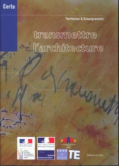 TRANSMETTRE L'ARCHITECTURE / TRASMETTERE L'ARCHITETTURA / TRANSMITTING ARCHITECTURE (DEBATS CERTU N.