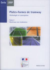 PLATES-FORMES DE TRAMWAY. PATHOLOGIE ET CONCEPTION. TOME 2 : MATERIAUX NON MODULAIRES (DOSSIERS CERT