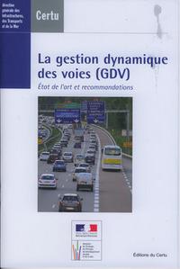 LA GESTION DYNAMIQUE DES VOIES (GDV). ETAT DE L'ART ET RECOMMANDATIONS (DOSSIERS CERTU N. 217, AVEC