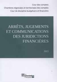 ARRETS, JUGEMENTS ET COMMUNICATIONS DES  JURIDICTIONS FINANCIERES 2015