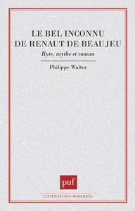 """""""LE BEL INCONNU"""" DE RENAUT DE BEAUJEU RITE, MYTHE ET ROMAN"""