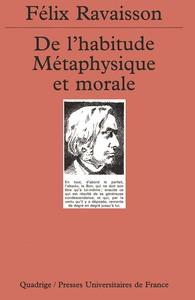 DE L'HABITUDE METAPHYSIQUE ET MORALE