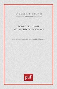 IAD - ECRIRE LE VOYAGE AU XVIE S.EN FRANCE