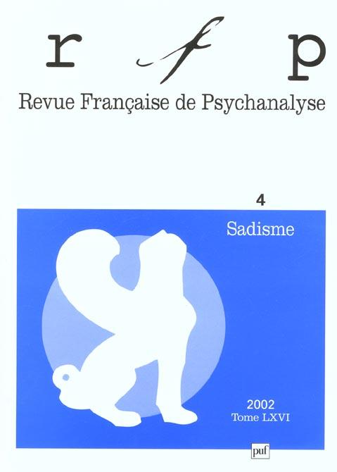 REVUE FRANCAISE DE PSYCHANALYSE 2002 N 4 - SADISME
