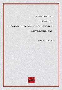 IAD - LEOPOLD IER, FONDATEUR DE LA PUISSANCE AUTRICHIENNE 1640-1705