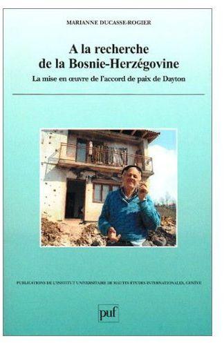 A LA RECHERCHE DE LA BOSNIE-HERZEGOVINE. LA MISE EN  UVRE DE L'ACCORD  DE PAIX DE DAYTON