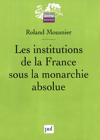 LES INSTITUTIONS DE LA FRANCE SOUS LA MONARCHIE ABSOLUE