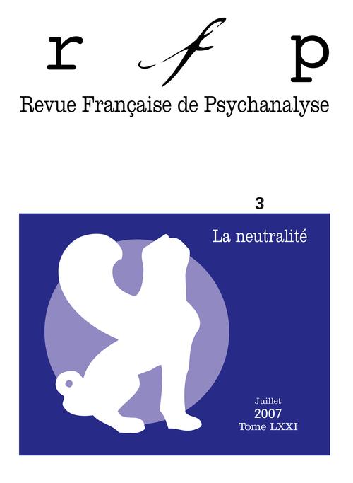 REVUE FRANCAISE DE PSYCHANALYSE JUILLET 2007 TOME 71 N 3 LA NEUTRALITE