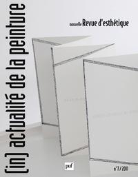 IAD - NOUVELLE REVUE D'ESTHETIQUE 2011 N 7 (IN)ACTUALITE DE LA PEINTURE