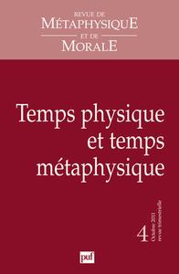 IAD - REVUE METAPHYSIQUE ET MORALE 2011 N 4 TEMPS PHYSIQUE ET TEMPS METAPHYSIQUE